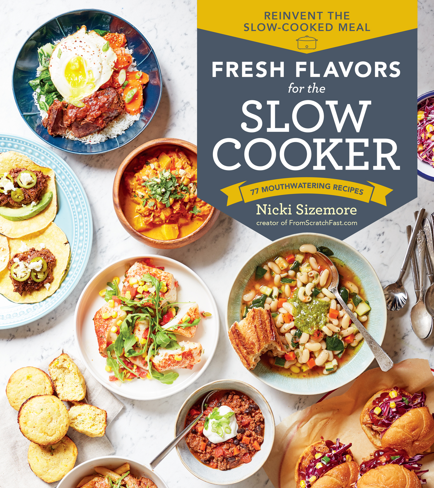 Fresh Flavors for the Slow Cooker Reinvent the Slow-Cooked Meal; 77 Mouthwatering Recipes - Nicki Sizemore