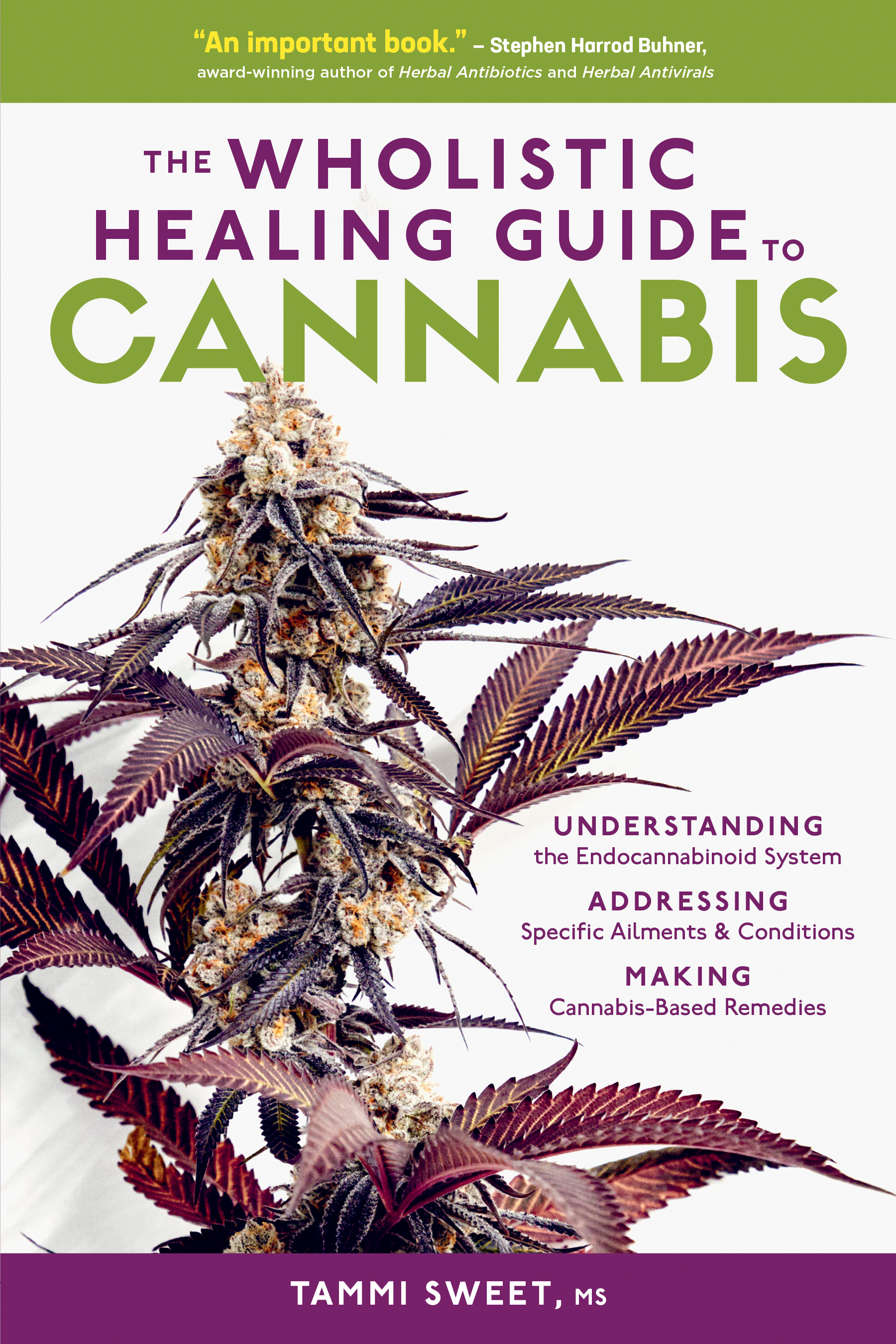 The Wholistic Healing Guide to Cannabis Understanding the Endocannabinoid System, Addressing Specifc Ailments and Conditions, and Making Cannabis-Based Remedies - Tammi Sweet