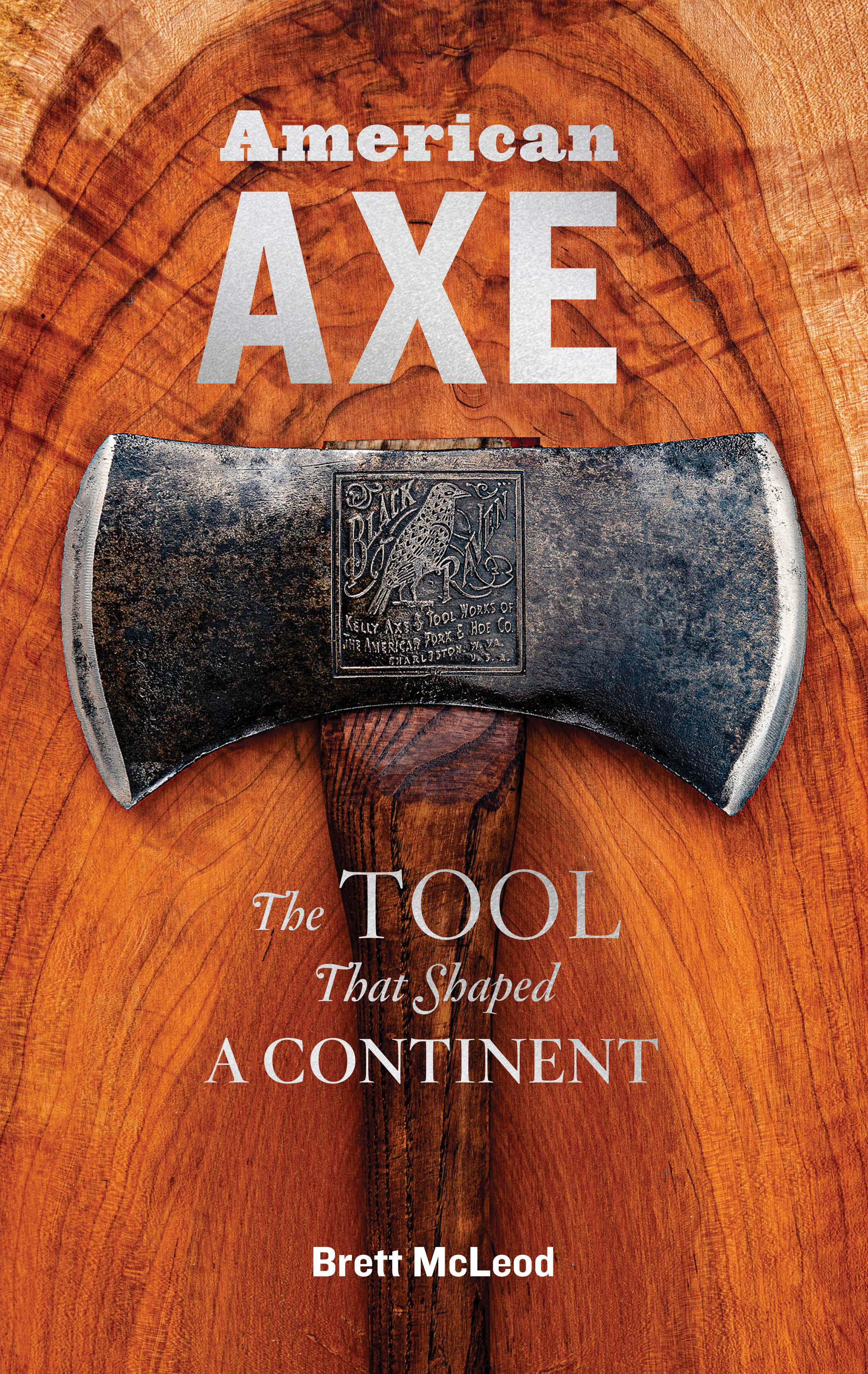 American Axe The Tool That Shaped a Continent - Brett McLeod