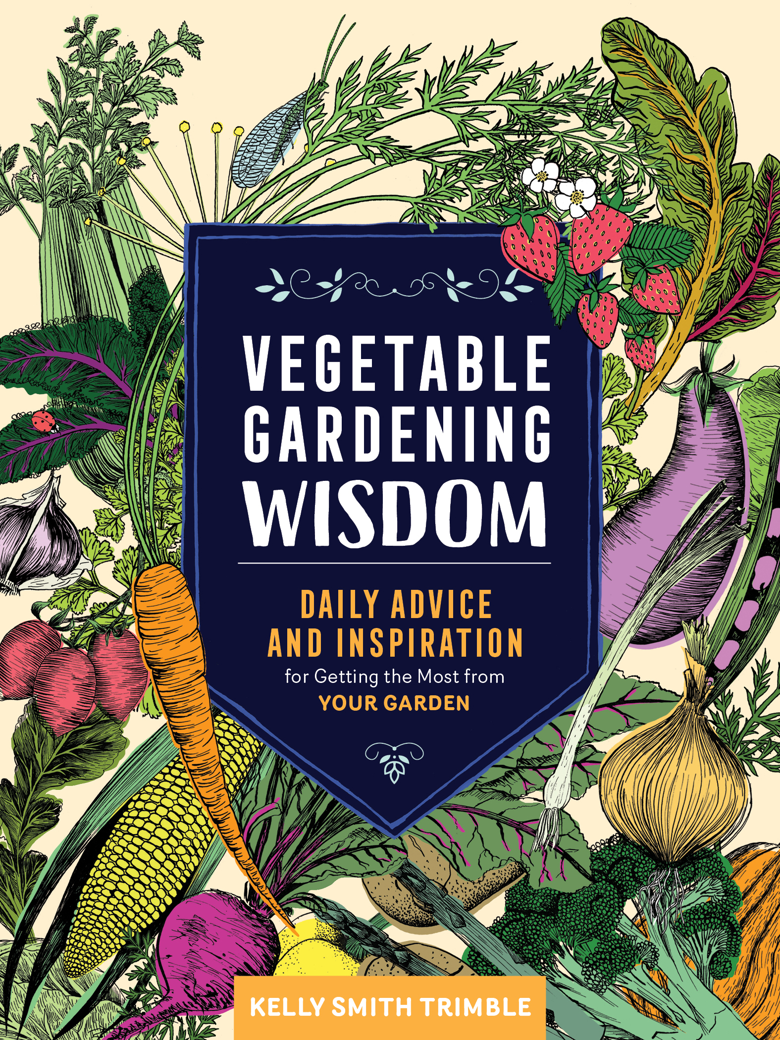 Vegetable Gardening Wisdom Daily Advice and Inspiration for Getting the Most from Your Garden - Kelly Smith Trimble