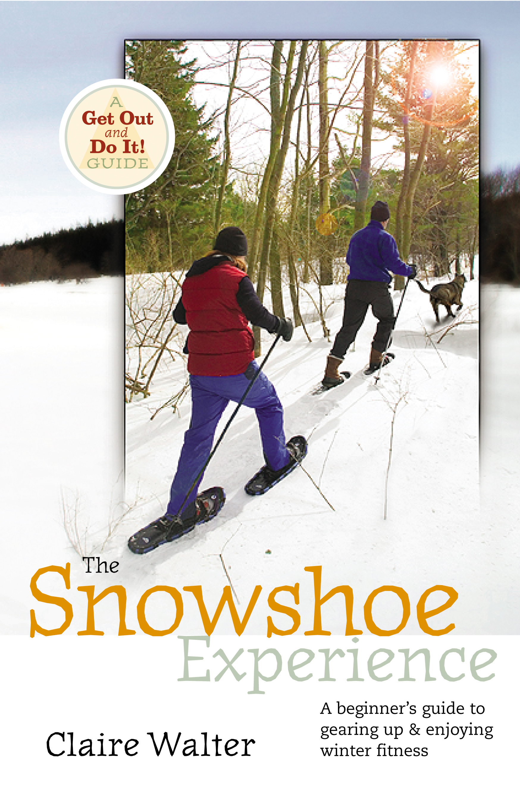 The Snowshoe Experience Gear Up & Discover the Wonders of Winter on Snowshoes - Claire Walter