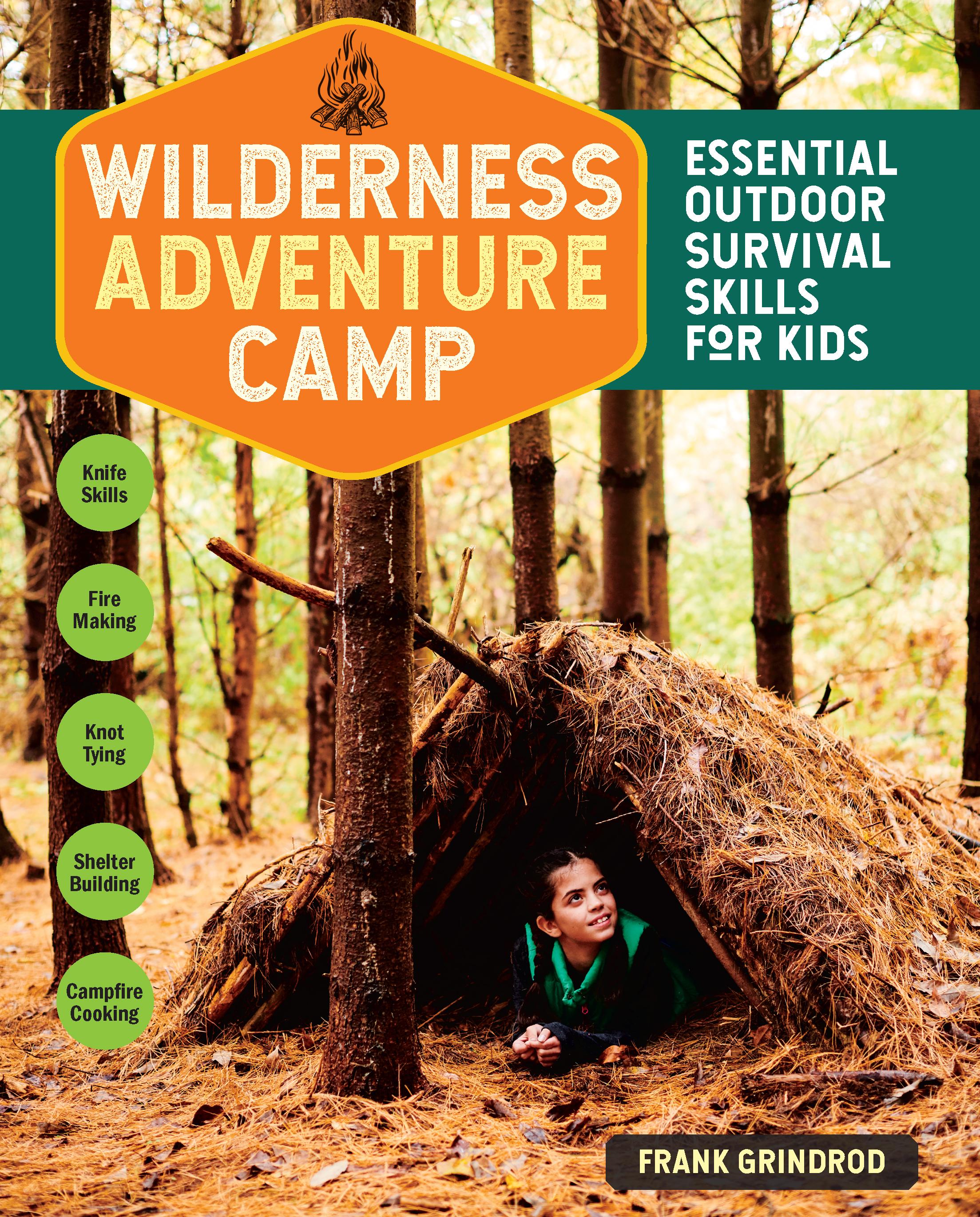 Wilderness Adventure Camp Essential Outdoor Survival Skills for Kids - Frank Grindrod