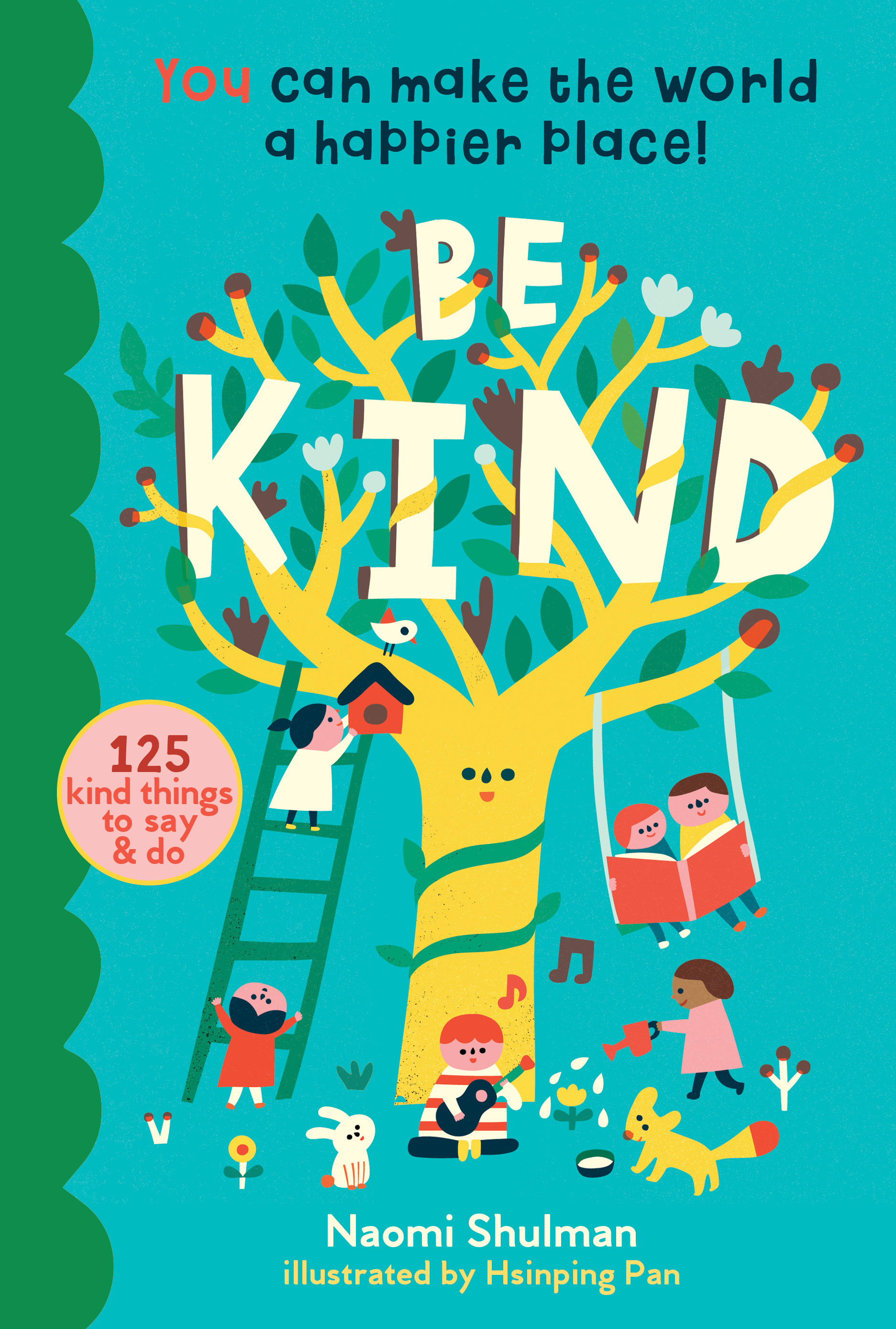 Be Kind You Can Make the World a Happier Place! 125 Kind Things to Say & Do - Naomi Shulman