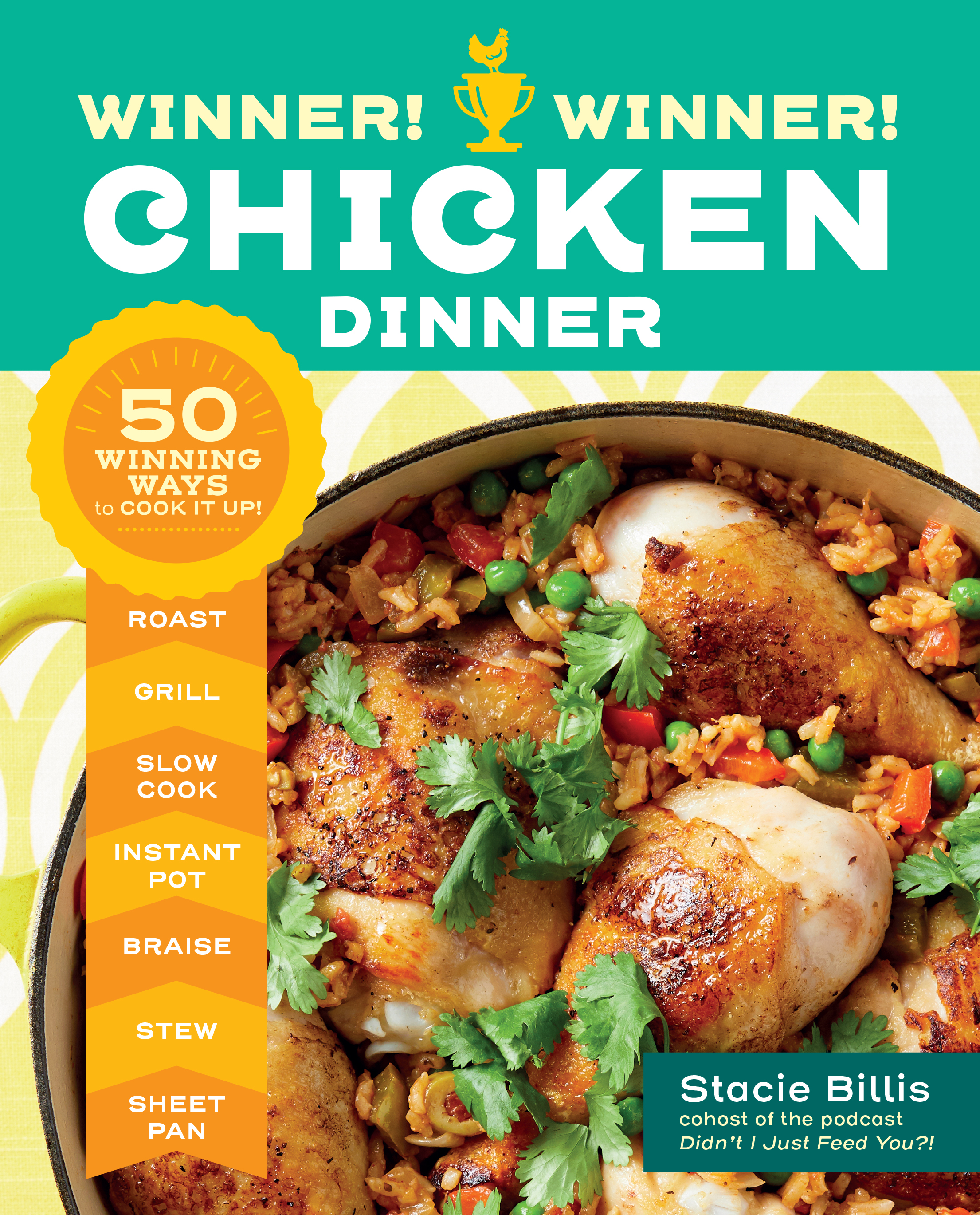 Winner! Winner! Chicken Dinner 50 Winning Ways to Cook It Up! - Stacie Billis