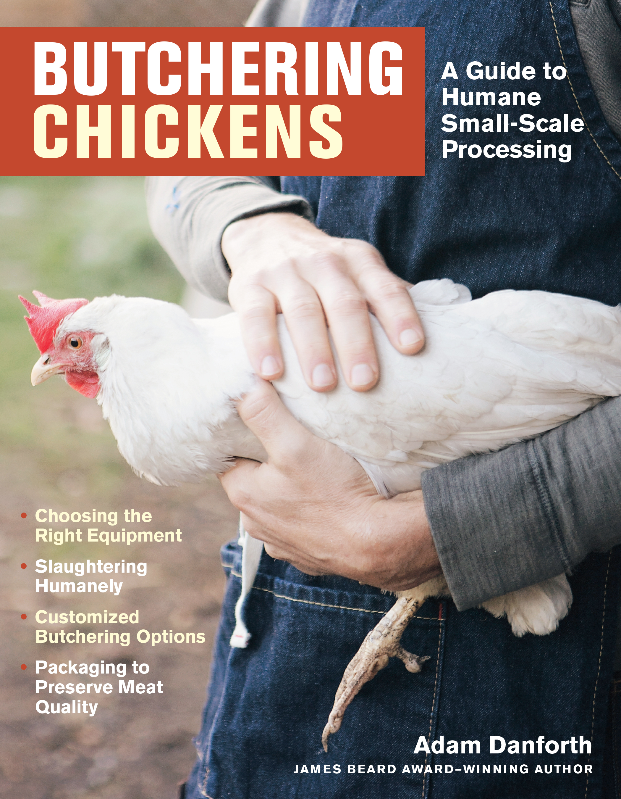 Butchering Chickens A Guide to Humane, Small-Scale Processing - Adam Danforth