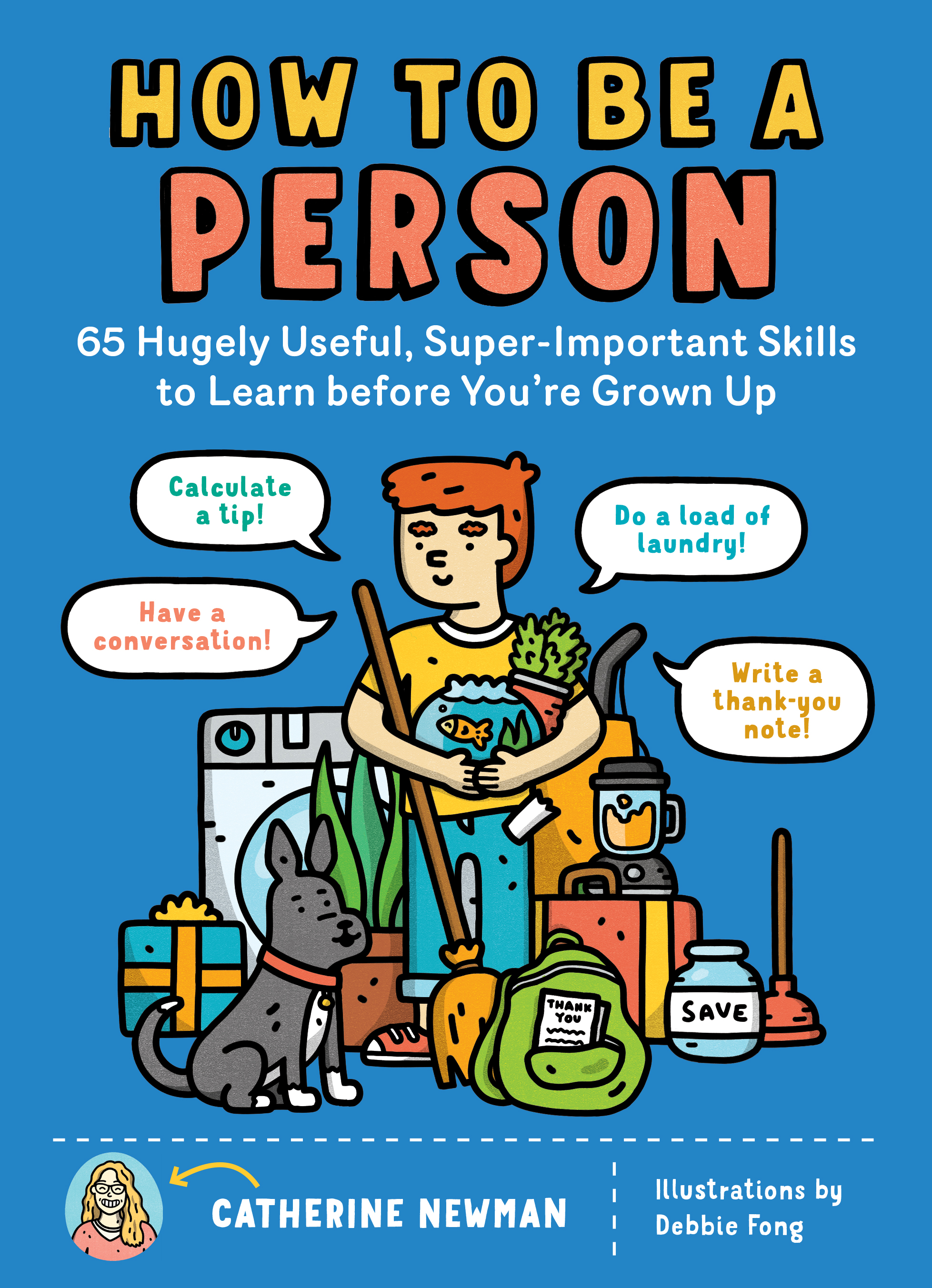 How to Be a Person 65 Hugely Useful, Super-Important Skills to Learn before You're Grown Up - Catherine Newman