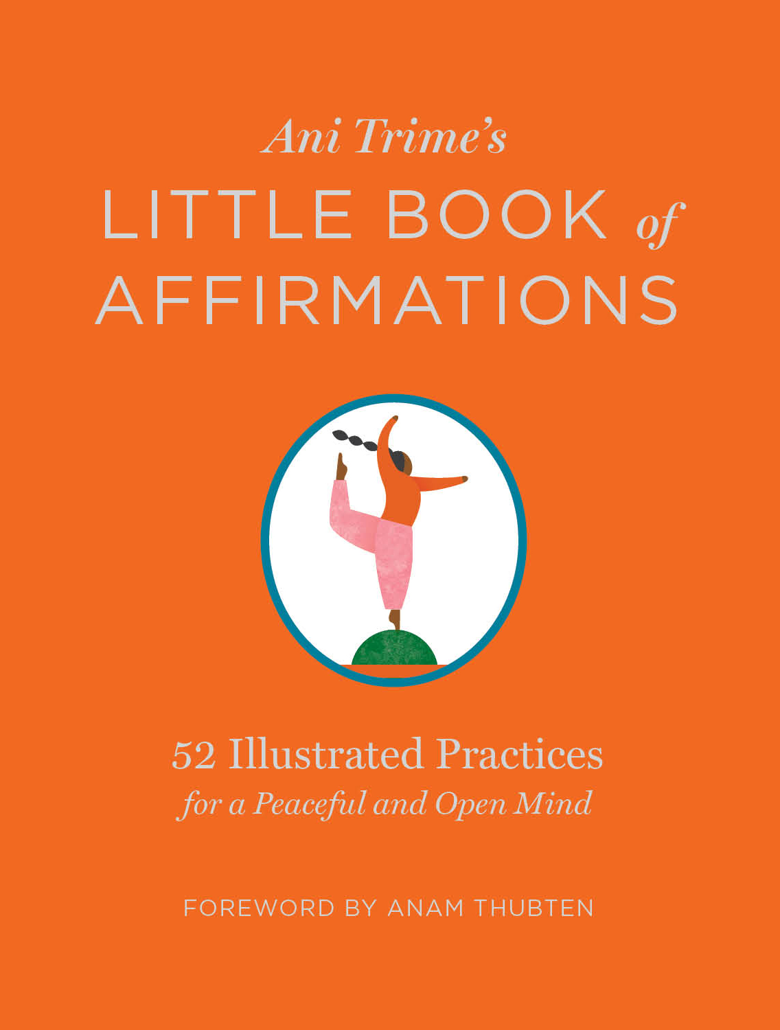 Ani Trime's Little Book of Affirmations 52 Illustrated Practices for a Peaceful and Open Mind - Ani Trime