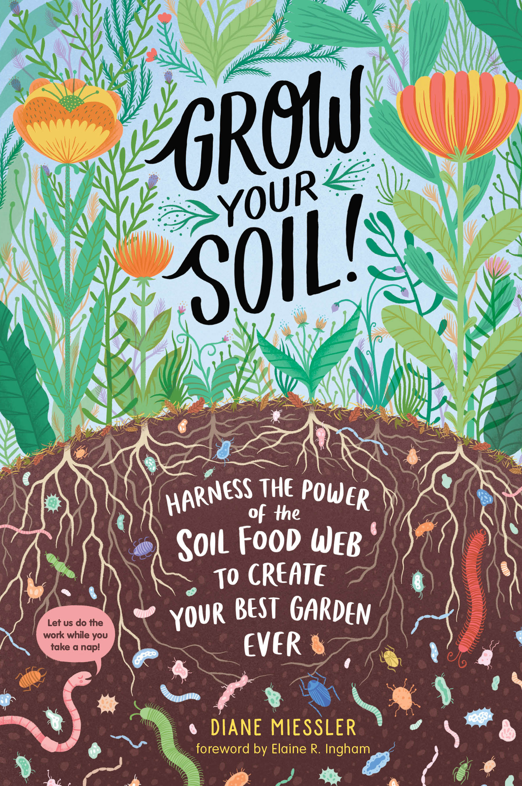 Grow Your Soil! Harness the Power of the Soil Food Web to Create Your Best Garden Ever - Diane Miessler