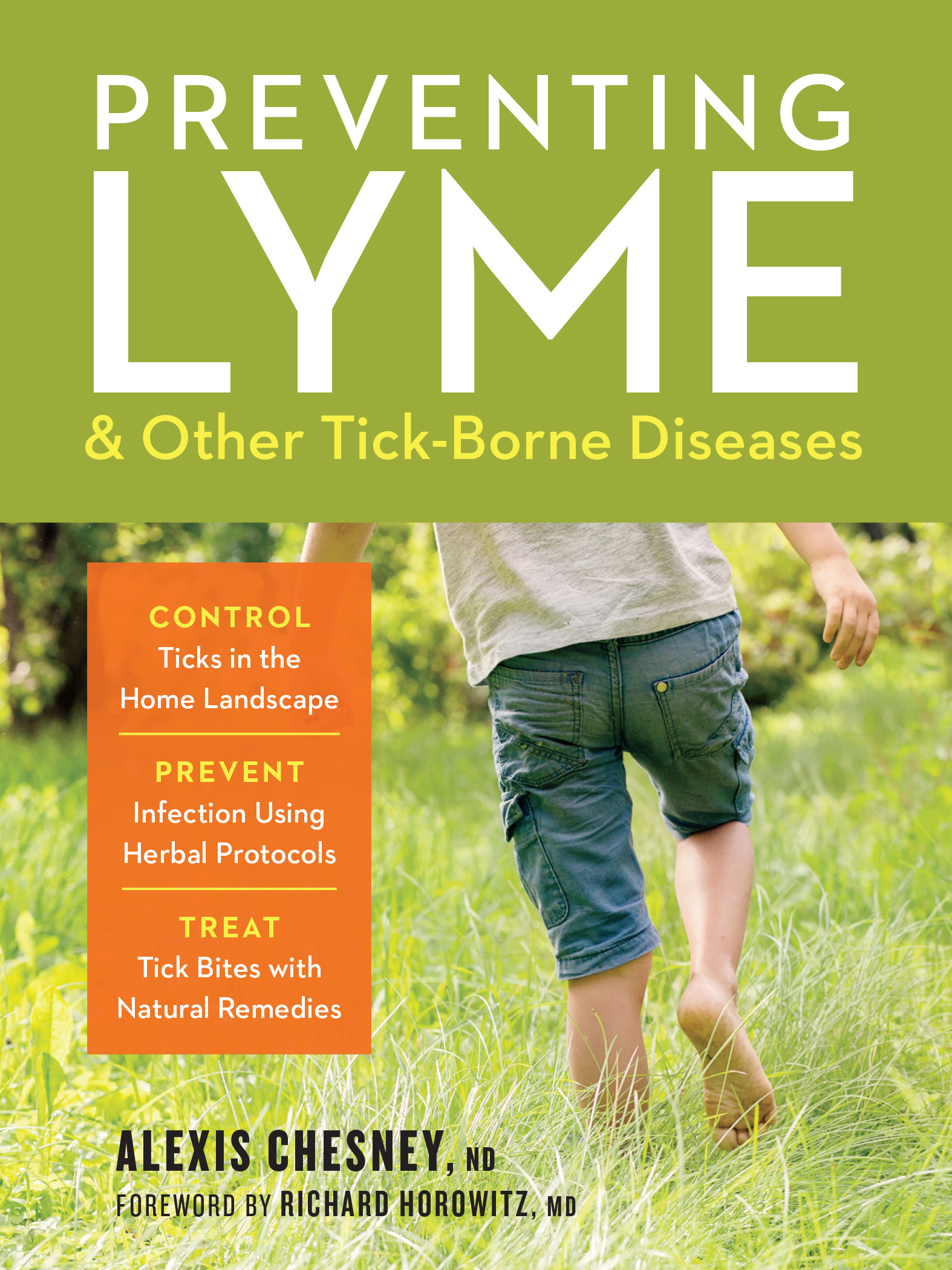 Preventing Lyme & Other Tick-Borne Diseases Control Ticks in the Home Landscape; Prevent Infection Using Herbal Protocols; Treat Tick Bites with Natural Remedies - Alexis Chesney