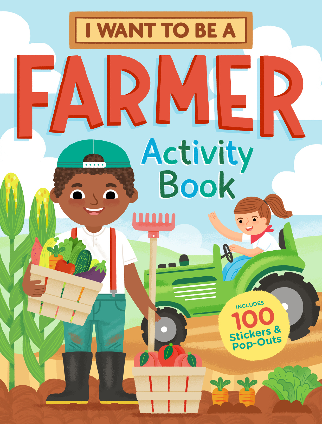 I Want to Be a Farmer Activity Book 100 Stickers & Pop-Outs - Editors of Storey Publishing