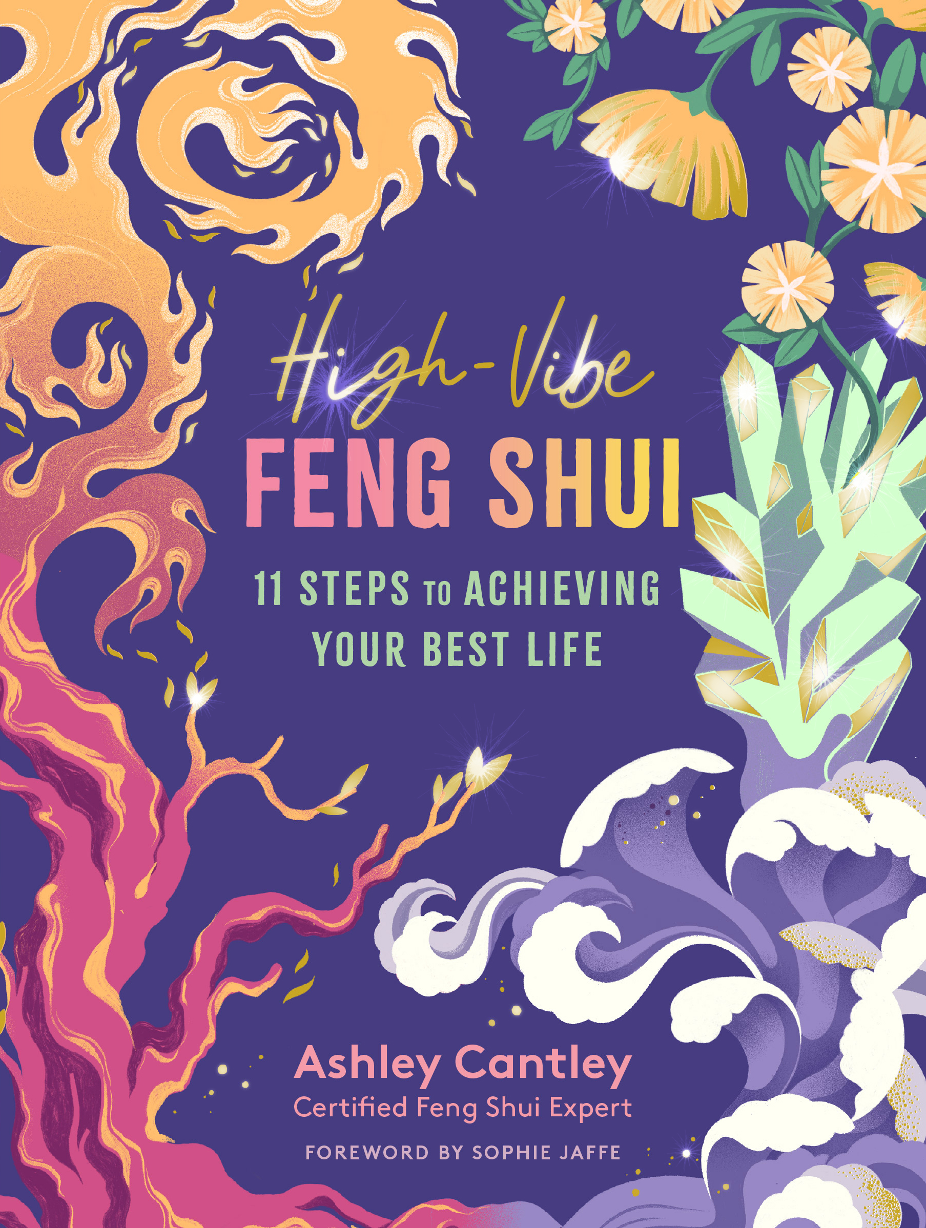 High-Vibe Feng Shui 11 Steps to Achieving Your Best Life - Ashley Cantley