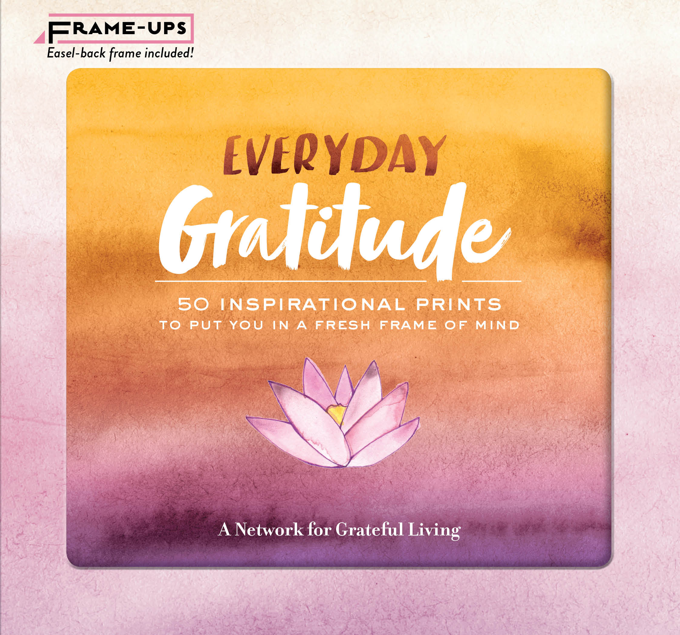 Everyday Gratitude Frame-Ups 50 Inspirational Prints to Put You in a Fresh Frame of Mind - A Network for Grateful Living