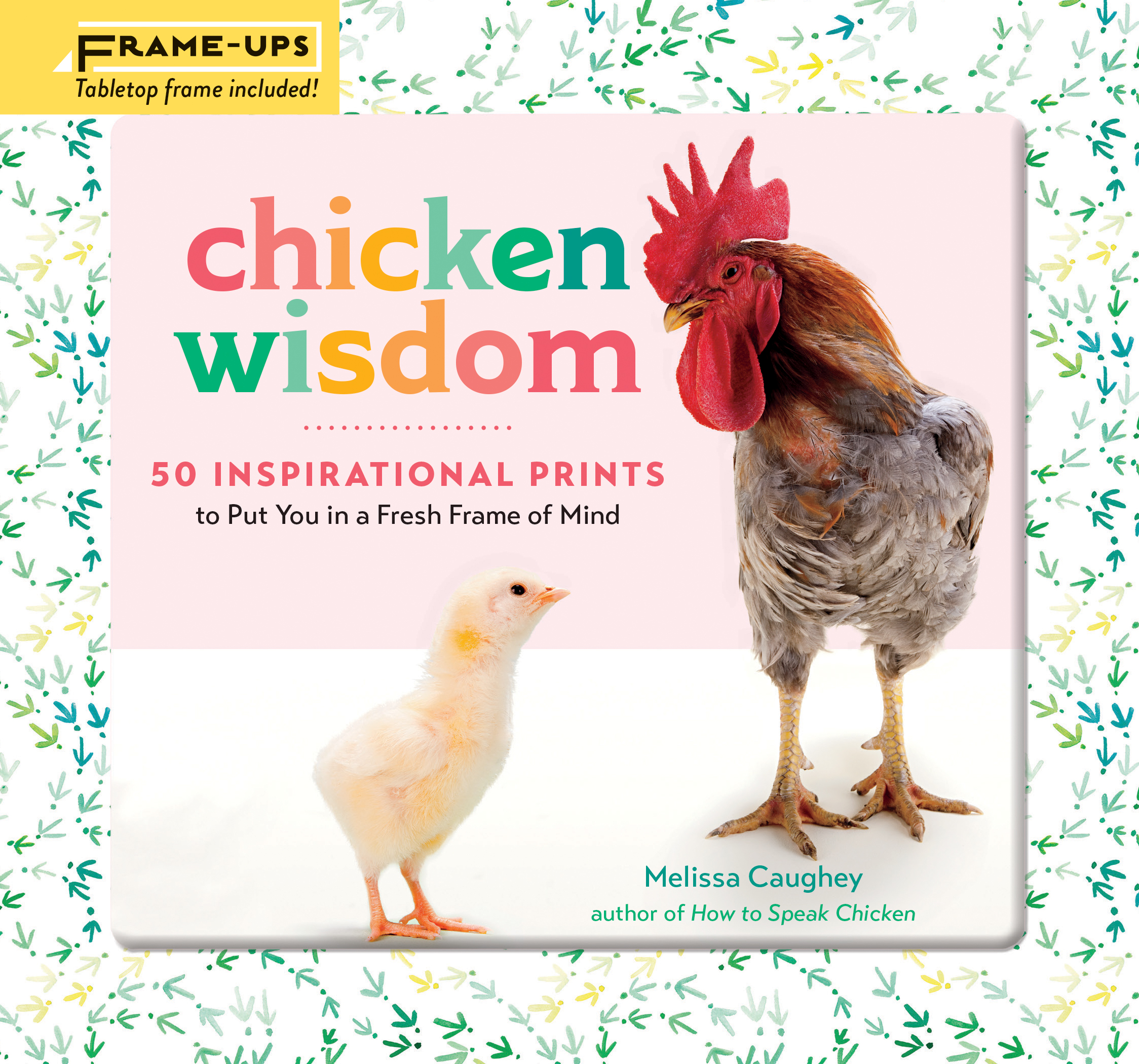 Chicken Wisdom Frame-Ups 50 Inspirational Prints to Put You in a Fresh Frame of Mind - Melissa Caughey