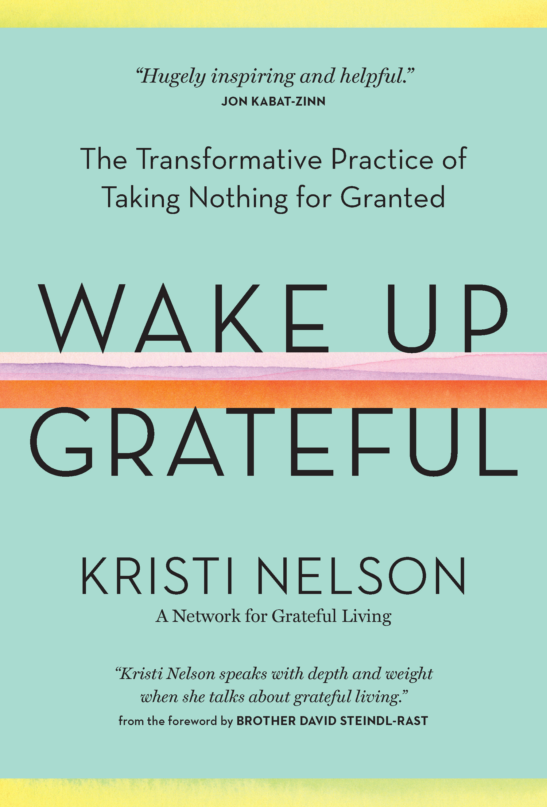 Wake Up Grateful The Transformative Practice of Taking Nothing for Granted - Kristi Nelson