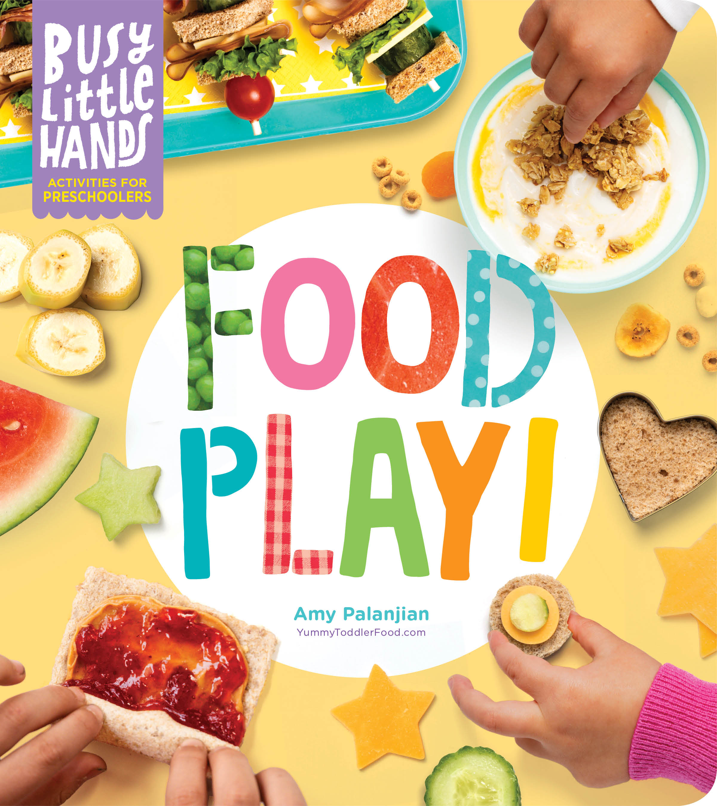 Busy Little Hands: Food Play! Activities for Preschoolers - Amy Palanjian