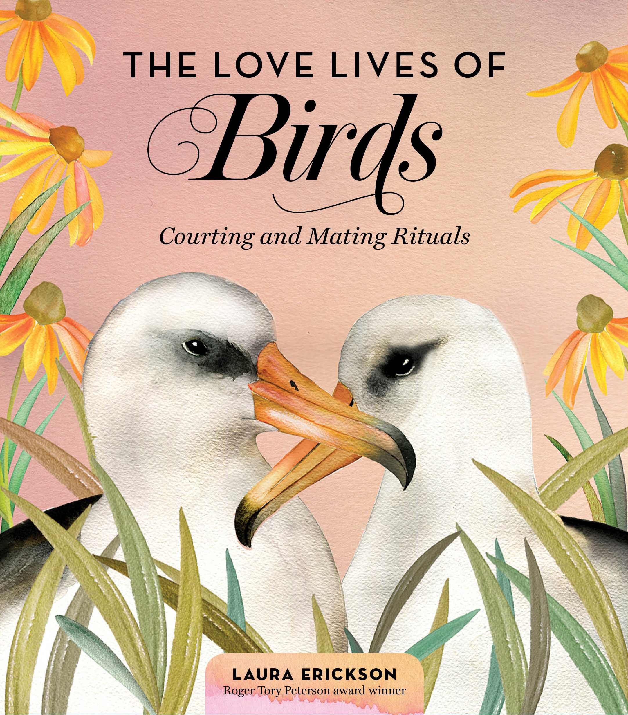 The Love Lives of Birds Courting and Mating Rituals - Laura Erickson