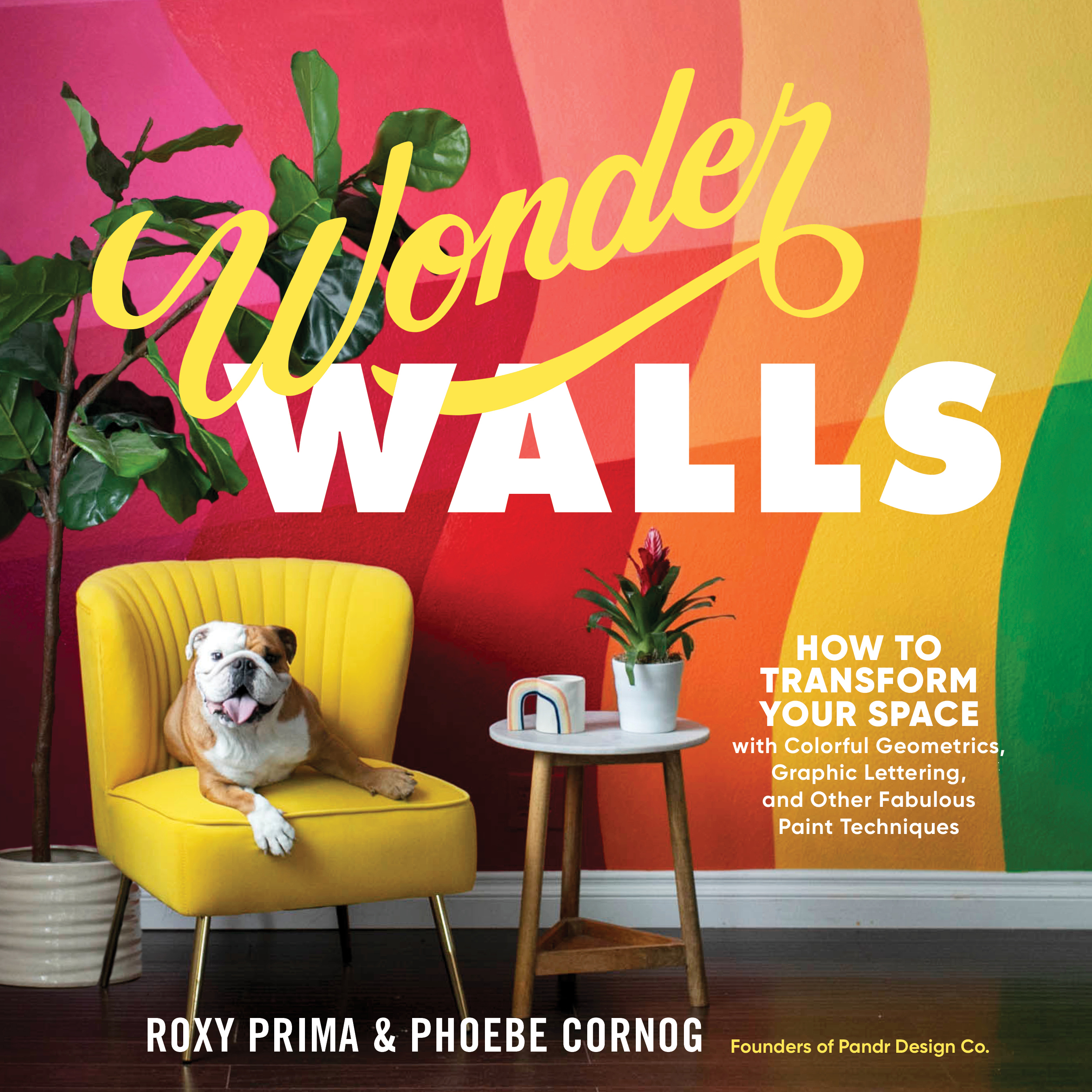 Wonder Walls How to Transform Your Space with Colorful Geometrics, Graphic Lettering, and Other Fabulous Paint Techniques - Phoebe Cornog