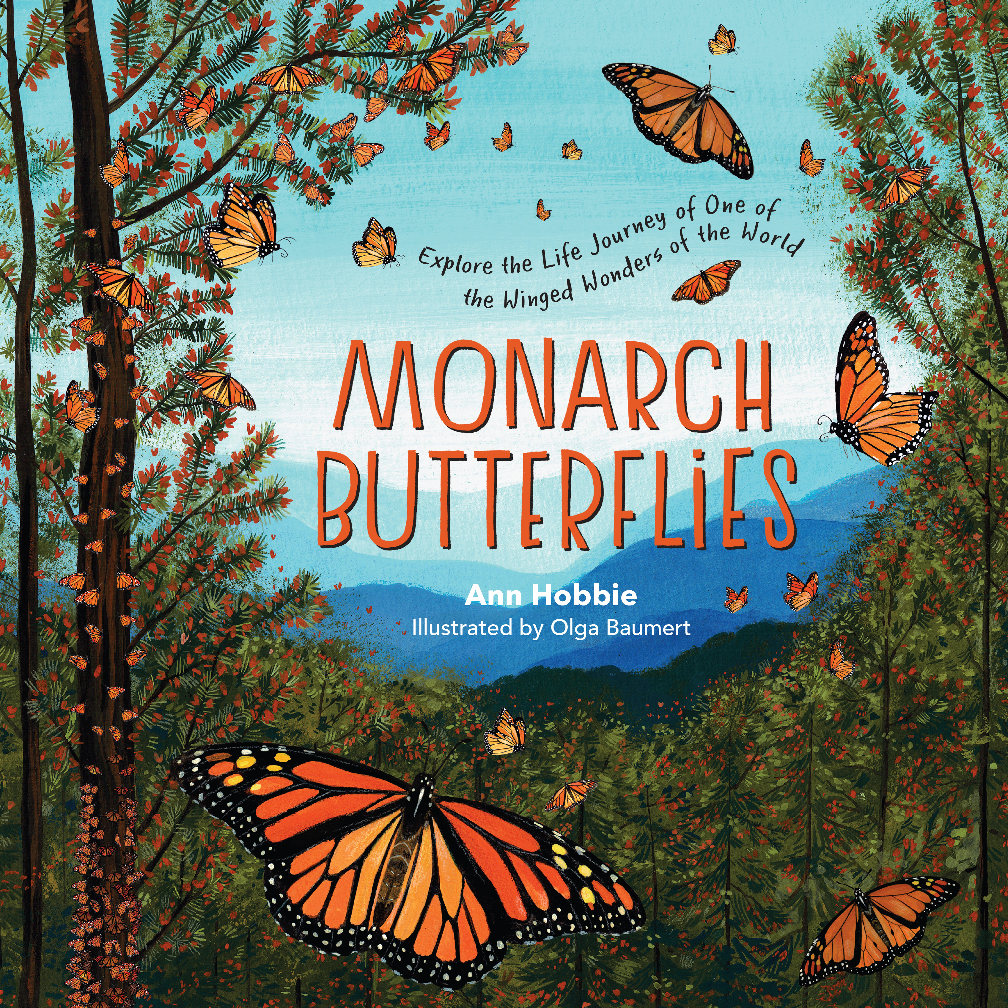 Monarch Butterflies Explore the Life Journey of One of the Winged Wonders of the World - Ann Hobbie