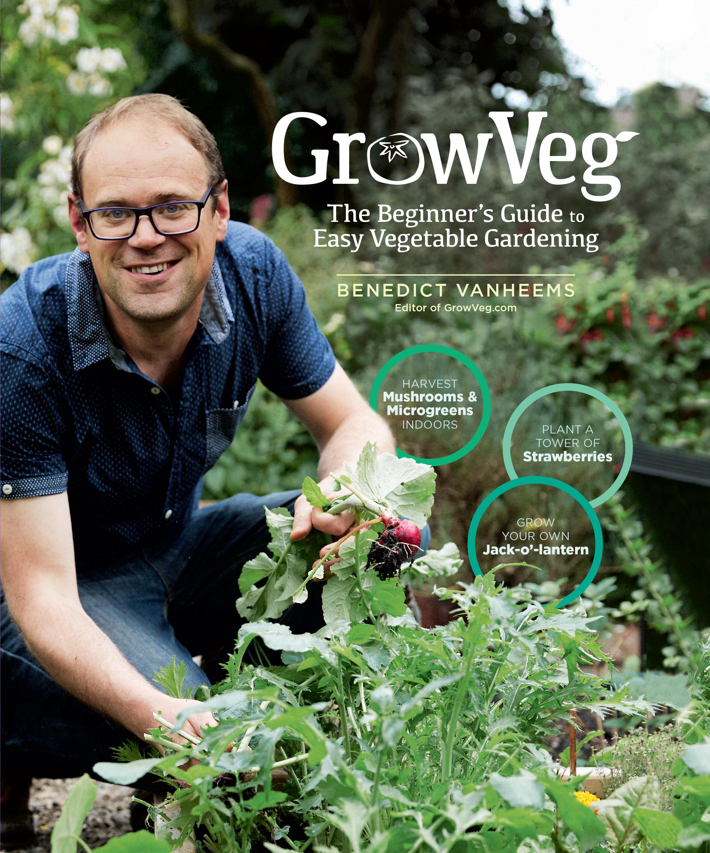 GrowVeg The Beginner's Guide to Easy Vegetable Gardening - Benedict Vanheems