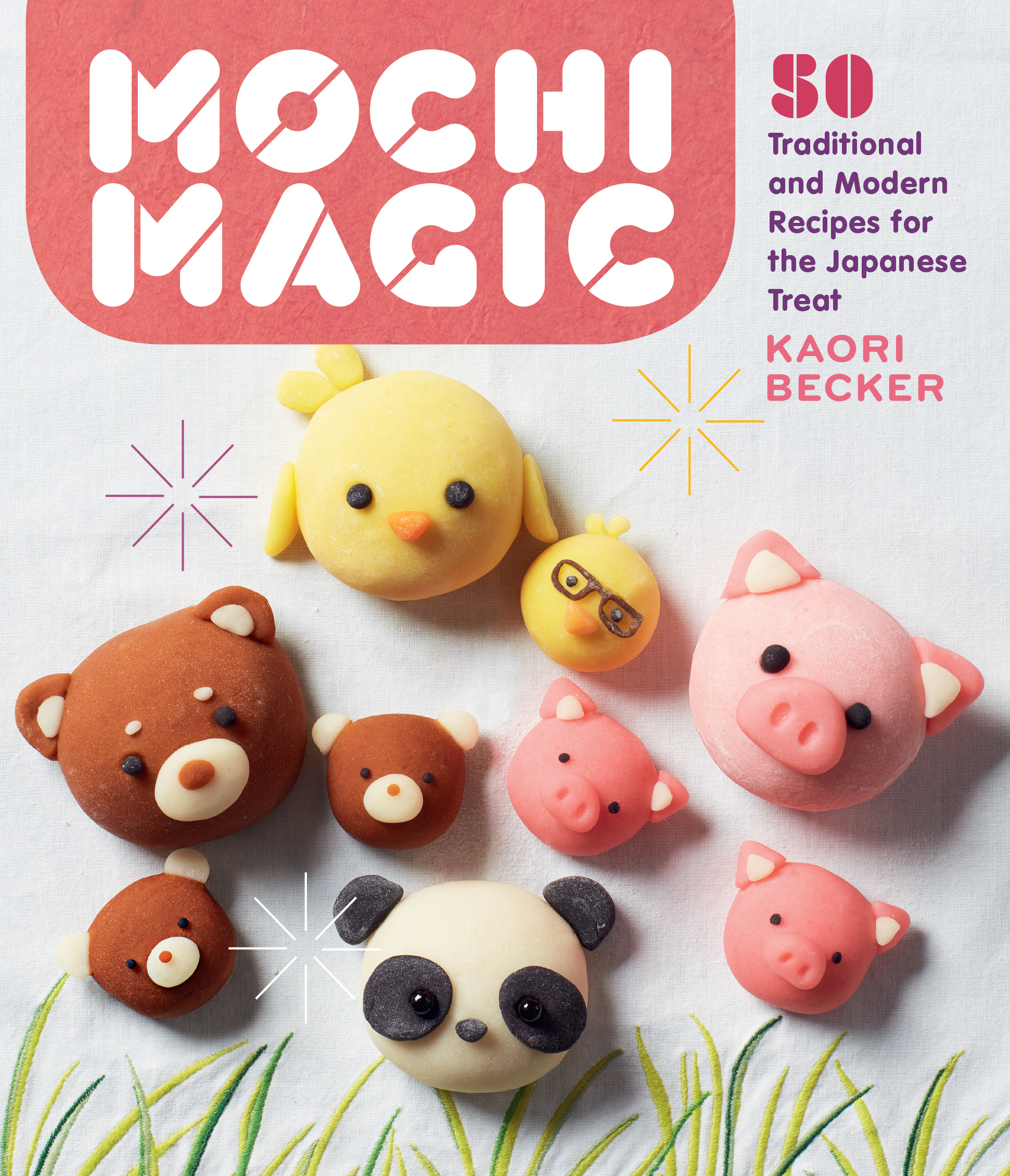 Mochi Magic 50 Traditional and Modern Recipes for the Japanese Treat - Kaori Becker