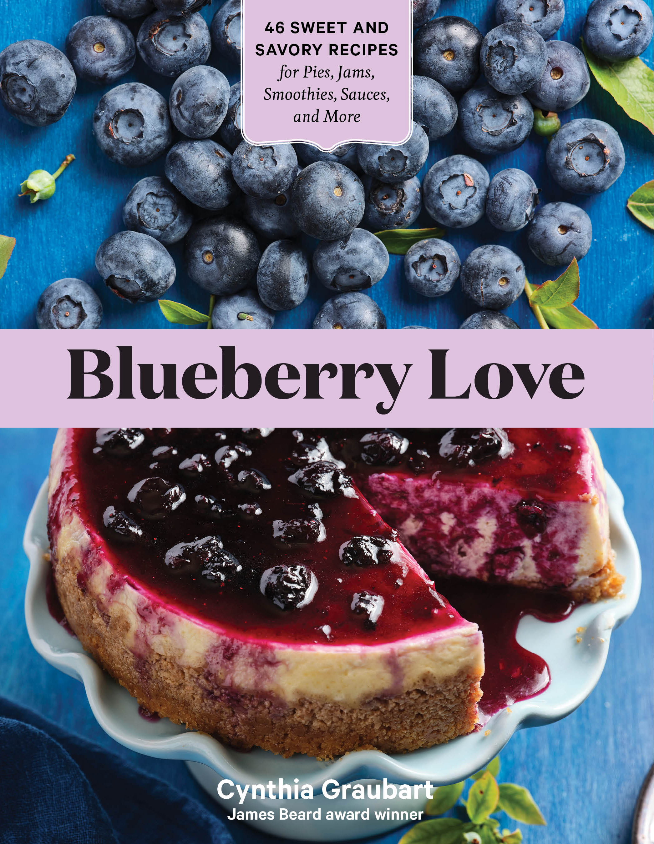 Blueberry Love 46 Sweet and Savory Recipes for Pies, Jams, Smoothies, Sauces, and More - Cynthia Graubart