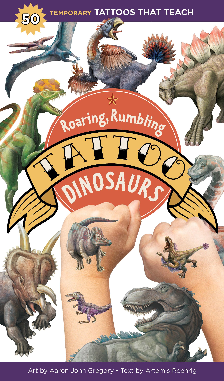 Roaring, Rumbling Tattoo Dinosaurs 50 Temporary Tattoos That Teach - Aaron John Gregory
