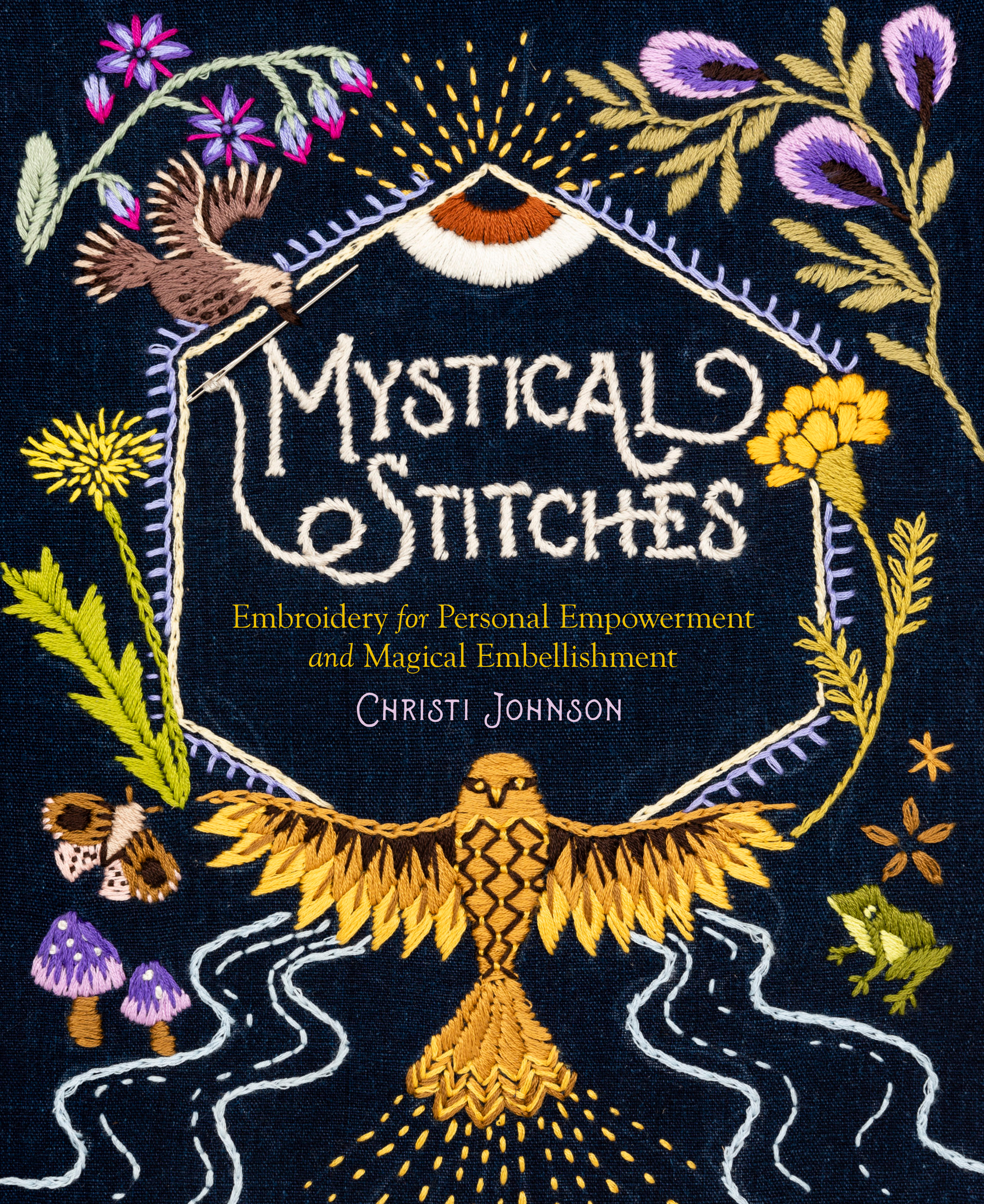 Mystical Stitches Embroidery for Personal Empowerment and Magical Embellishment - Christi Johnson