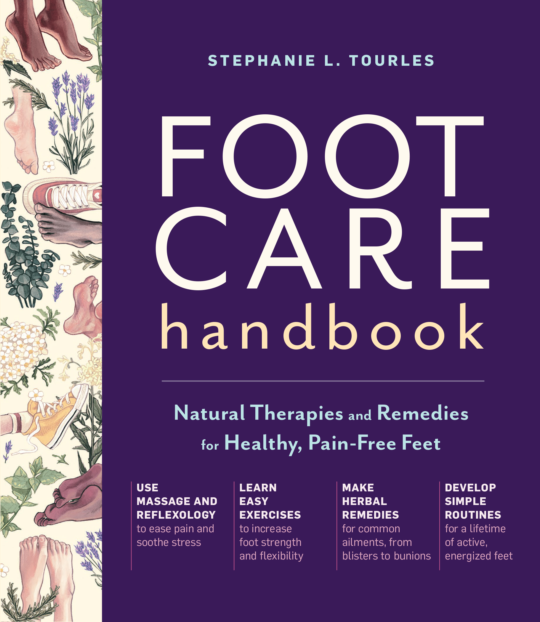 Foot Care Handbook Natural Therapies and Remedies for Healthy, Pain-Free Feet - Stephanie L. Tourles