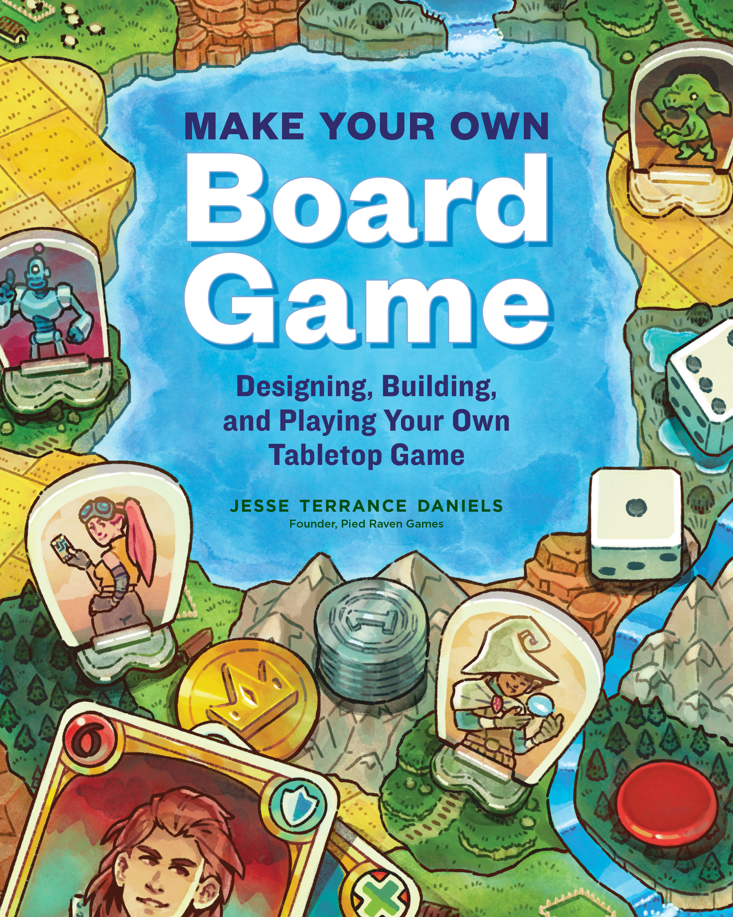 Make Your Own Board Game Designing, Building, and Playing Your Own Tabletop Game - Jesse Terrance Daniels