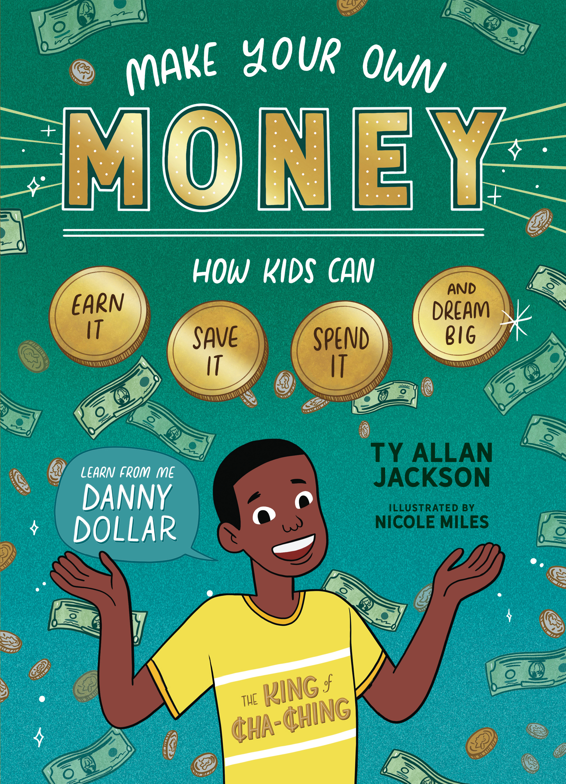 Make Your Own Money How Kids Can Earn It, Save It, Spend It, and Dream Big, with Danny Dollar, the King of Cha-Ching - Ty Allan Jackson