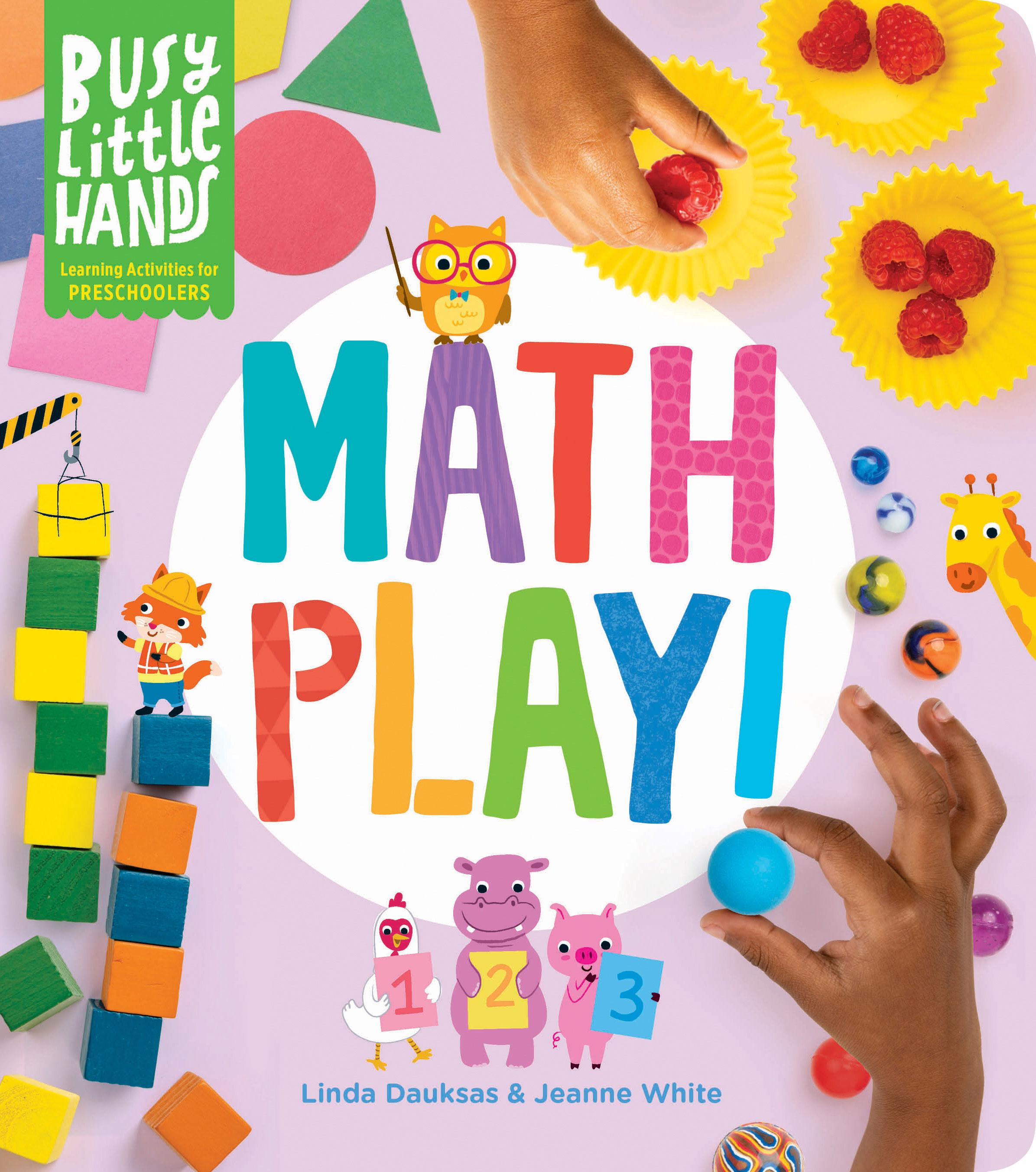 Busy Little Hands: Math Play! Learning Activities for Preschoolers - Linda Dauksas