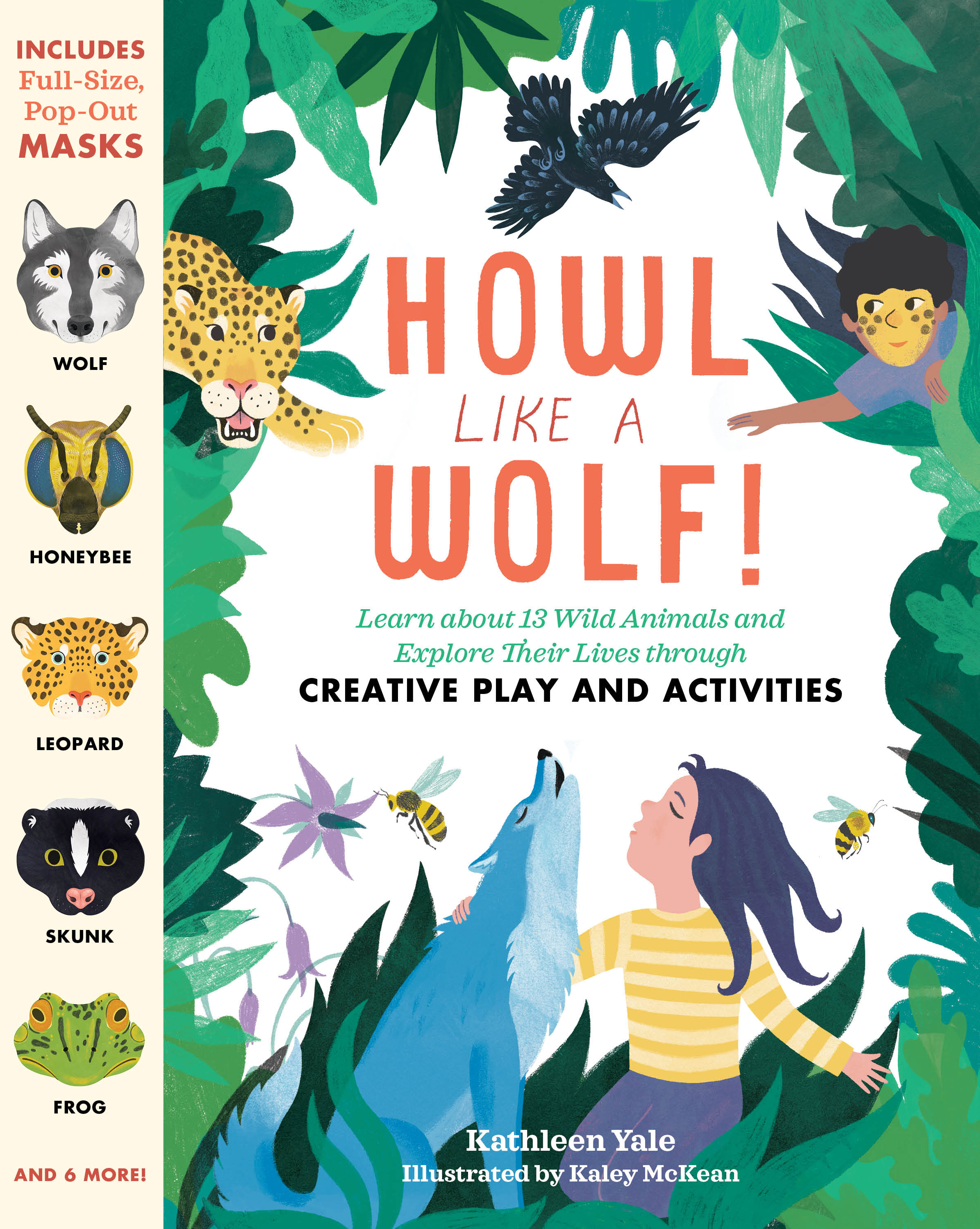 Howl like a Wolf! Learn about 13 Wild Animals and Explore Their Lives through Creative Play and Activities - Kathleen Yale